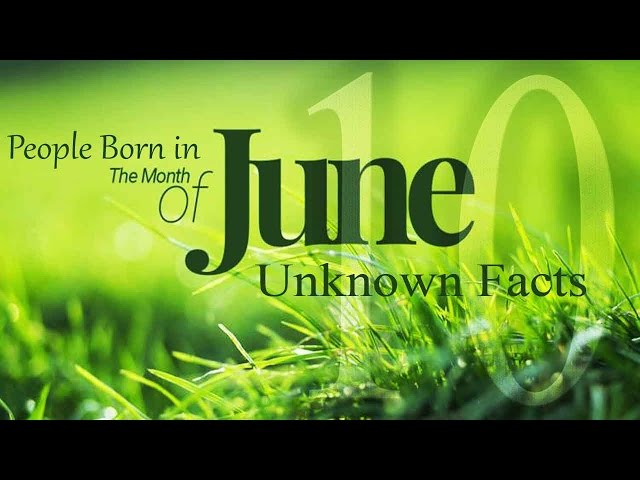 Unbelievable & Interesting Facts about June month born people